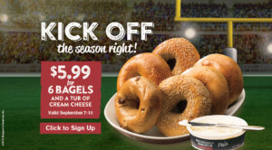 Get 6 Bagels and a tub of cream cheese for just $5.99 to kickoff the football season