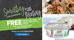 Get a Free tub of Daiya Dairy-Free Cream Cheeze Style Spread with any catering order over $50. Use code DAIRY FREE when placing order.