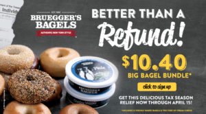 Get a refund on your next Big Bagel Bundle purchase. Signup for the Inner Circle Rewards today and get a $10.40 Big Bagel Bundle through April 15.