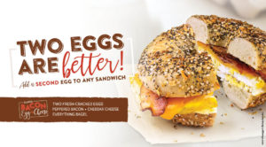 Add a second egg to any sandwich for just an extra .60 cents.