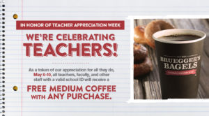 All teachers receive a Free Medium Coffee with any purchase during May 6 -10. Select bakeries only.
