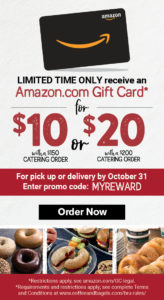 Get a $10 Amazon gift card for any order of $150 or more, or$20 Amazon.com gift card for placing any $200 or more catering order for pickup or delivery by October 31st.