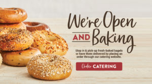 We're Open and Baking - Stop in for fresh-baked Bruegger's Bagels